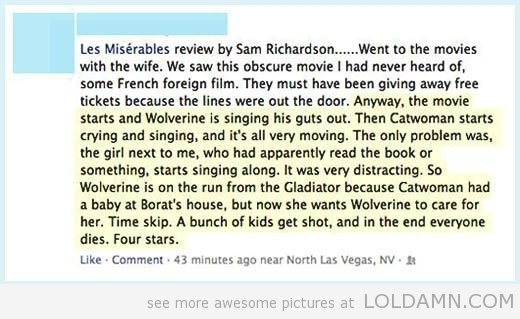 Hilarious Les Miserables Review. Yep, that's about what I remember of the movie. Did not make, possibly a repost (didn't see in recent submissions). Les Miserab