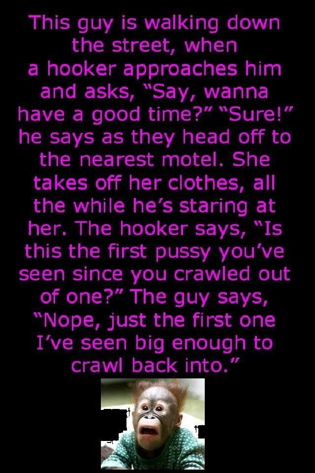 Hookers. I don't know if it has been on funnyjunk already so yeah :].. hooker: just relax baby, tell me what you like man: I like cheesburgers