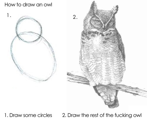 How to draw an owl. simple enough<br /> so, i didn't notice that it was uploaded before, it didn't say it was , so let's all be friends and stop bitching&