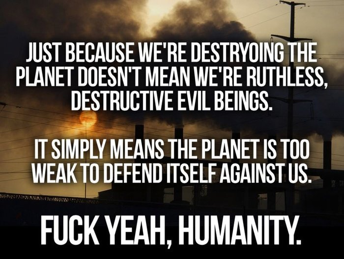 JUST BECAUSE WE' RE THE PLANET