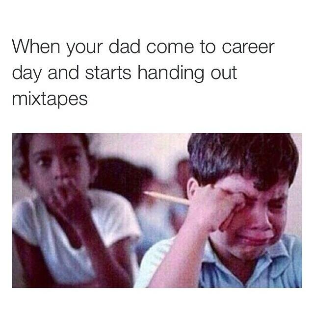I Don't Get It. . When your dad come to career day and starts handing out mixtapes. Dad's presentation