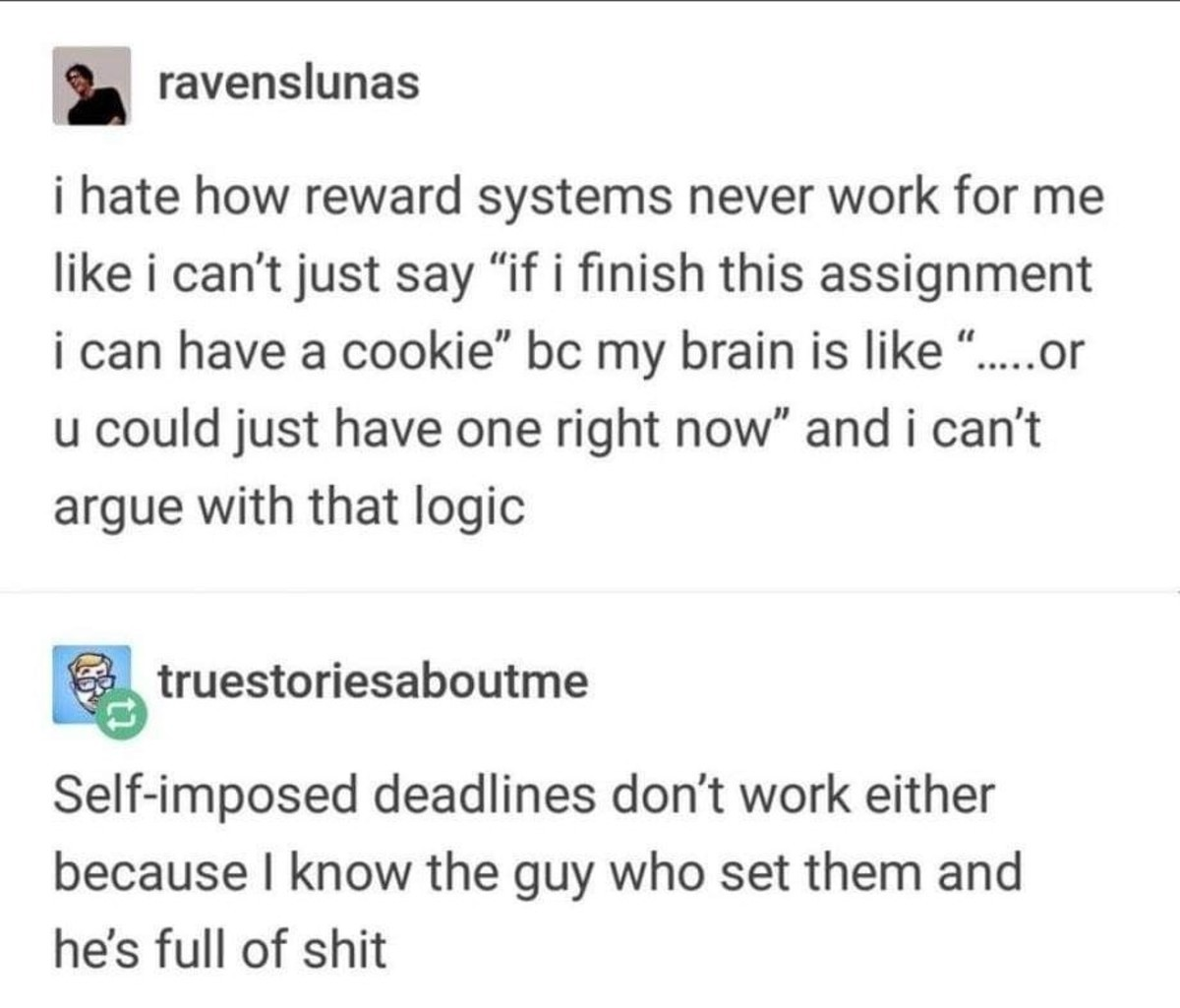 I hate that guy. .. Thats why you gotta use consequences instead of rewards. >if i dont clean my room im not eating that chocolate >if i dont finish this assignment im going