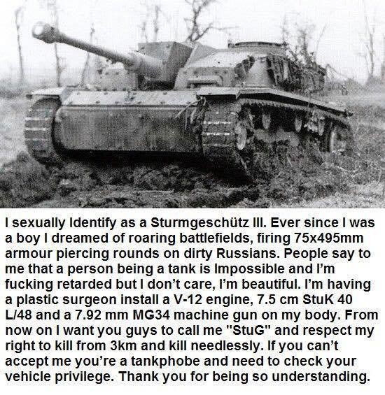 I identify as a StuG 3. join list: Combat (614 subs)Mention Clicks: 22253Msgs Sent: 93997Mention History. I sexually Identify as a Ill. Ever since I was a boy I
