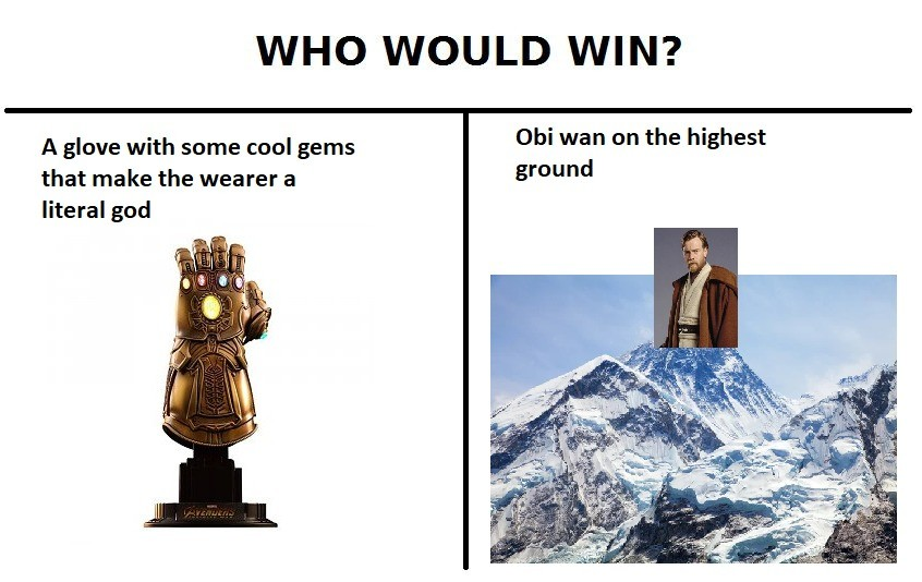 I think we all know who would win. . WHO WOULD WIN? Obi wan an the highest a glove with same coal gems ground that make the wearer a literal god. Thanos in the movie has to close his hand or snap And obi wan has the force and a sword that can cut through anything I think obiwan actually has a really good