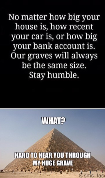 Instagram wisdom vs reality. . No matter how big your house is, how recent your car is, or how big your bank account is. Our graves will always be the same size