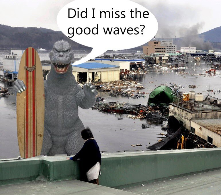 Japan. Godzilla Dude!. Did I miss the itifoi waves?. bitch im gonna be the first one to be kicked out of hell