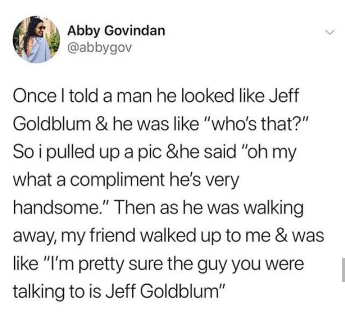 Jeff Goldblum. .. That sounds like something he'd do.