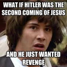 jesus's second coming. hitler was jesus's second coming. kill] HE HIST
