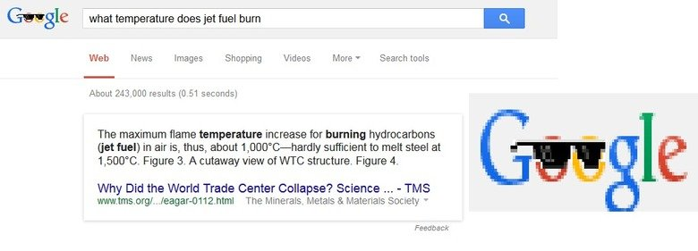Jet Fuel Can't Melt Steel Beams.. This is what happens when you ask a simple question. Gee gle Hi what temperature does jet fuel burn Web News Images Shopping V