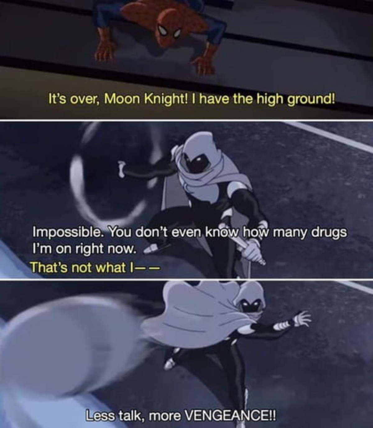 Ketamine's one hell of a drug. .. Doesn't matter if you have the high-ground or if you're even sent to another dimension entirely. You owe Moon Knight money, that is going to come get you.