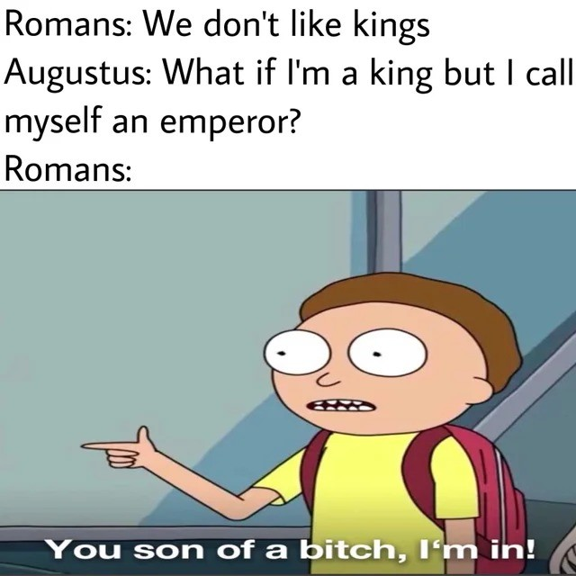 king. .. My Augustus just loopholed those republican by calling himself Princeps Civitatis. Senate cucks knew he was emperor in all but name and couldn't do about it.