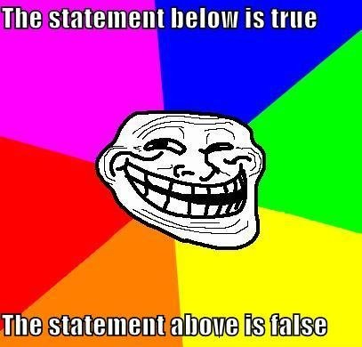 logic troll. figure this one out. The statement Balmy Is true. a troll is not a statement though lol