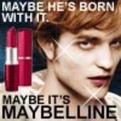 Maybelline. Maybe he is just gay..... MAYBE HE' S BORN 1. LoL Thant's funny. and so true.