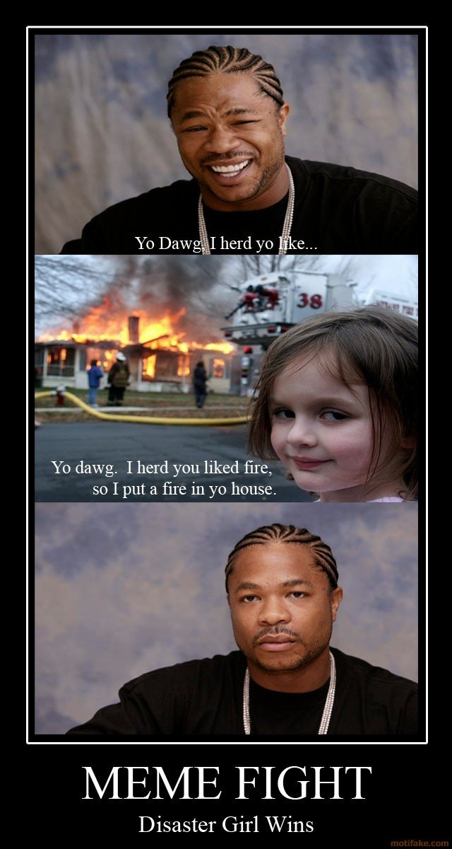meme war. . Yo dawg. I herd you liked fire, an I put a fire in yo house. Disaster Girl Wins. The votes are in drum roll.... AND RAGE GUY IS THE WINNER!!.. breaking news Whats this? it seems rage guy's house is ON FIRE, as is the houses of all the judges