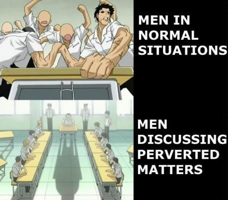 Men. School Rumble. MEN DISCUSSING ii' PE RUE REED MATTERS. Yep, thats pretty much accurate, and why? Because it's the only time we are all working towards the same goal.