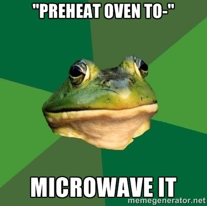 """microwave breaks - dies. . WEN TO-"""". i'm sorry but if 4 minutes in the microwave doesn't make it edible, then it's not food."""