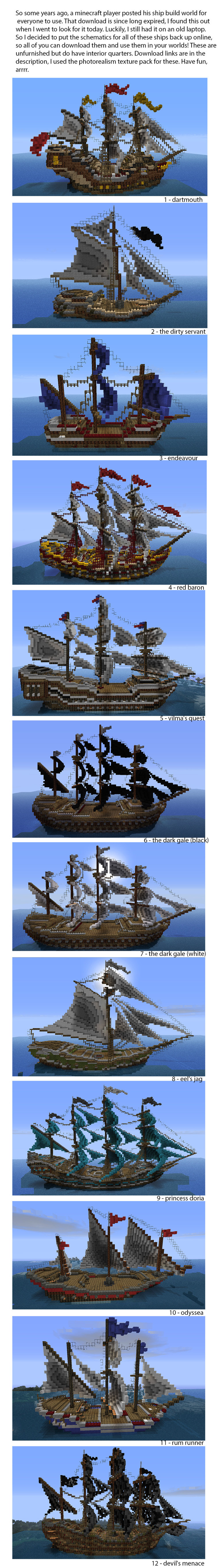 Minecraft Ships. Here are the download links, in order. 1. Dartmouth http://adf.ly/URajt 2. The Dirty Servant http://adf.ly/URasB 3. Endeavour http://adf.ly/URa