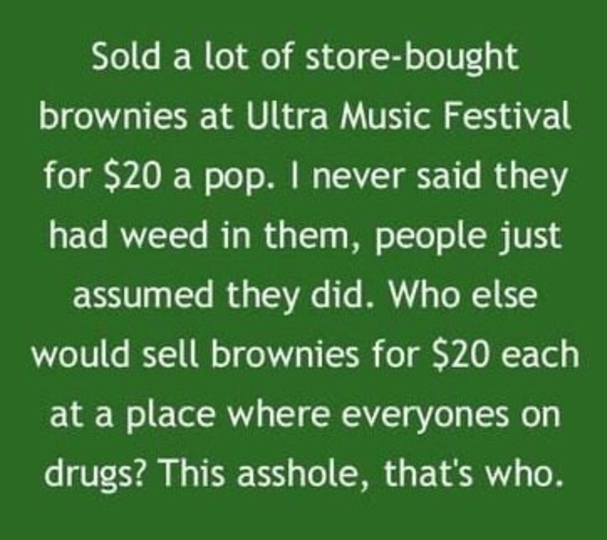 """money. .. actually happened to my friends at firefly one year. this guy went around selling """"edibles"""" that didn't really have weed in them despite his claims th"""