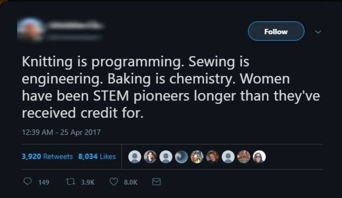 Most retarded Tweet of all time. . Farina: Knitting is programming. Sewing is engineering. Baking is chemistry. Women have been STEM pioneers hanger than they'