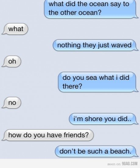 """Mother Of Puns. -Matthew. what did the mean my to the other ocean? r.. l nothing they just waved . do yoursef what i did . them? i' m shore you did"""" how do you"""