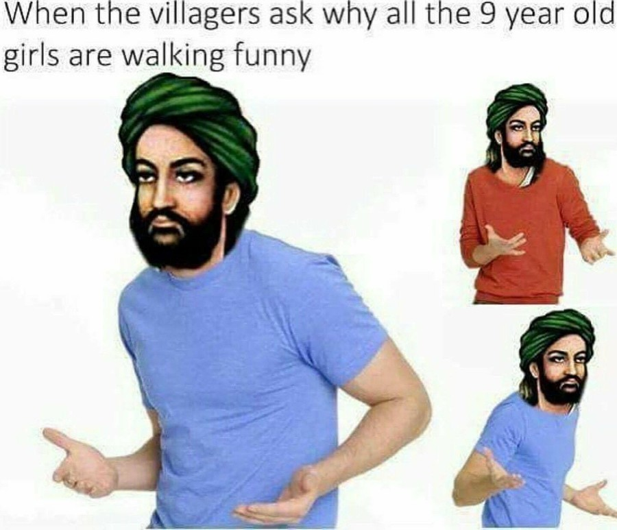 Muhammad. . l/ iv/ linen the villagers ask why all the 9 year old girls are walking funny. but how much did the holla cost?
