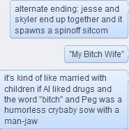 """My Wife. . alternate ending/ jesse and . I spawns i, My Bitch Wife"""" I. its kind ofline married with children we liked drugs and the word """"bitch"""" and Peg was a h"""