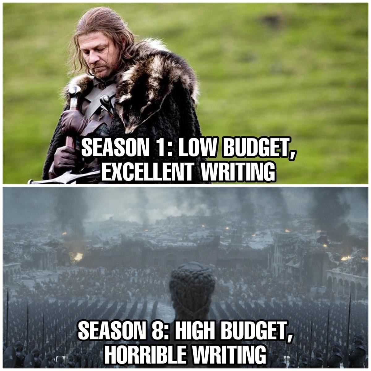 My how the tables have turned. .. That's because S1 writing was probably based on the books of a fantasy author who wrote well enough to get a show, not writers who write at a level acceptable f