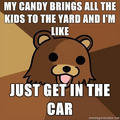 My Candy. Oh, Pedo bear.. MY Mmf Ill THE III my ERIN THE can. That's right, Just get in the car, If you try to run, You won't make it far,
