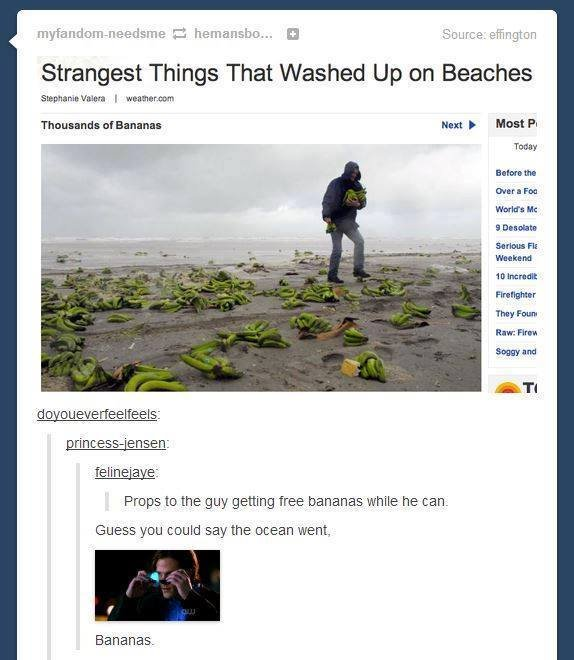 Nanners. ALL COMMENTS ARE BANANAS!. Strangest Things That Washed Up on Beaches Vitaut I Heart F Meast Fl p Tamar mush 3 DI: -nine KNEE Flt rtr. ttwitter The}; F