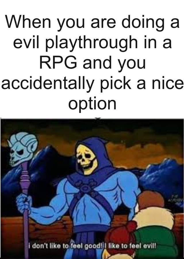 nice. .. me trying to evil in videogames