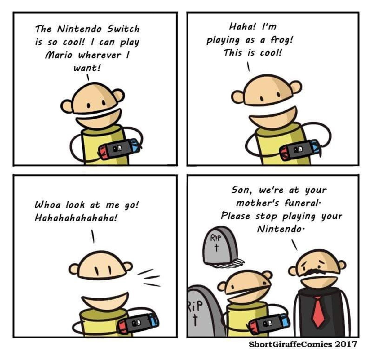 Nintendo Switch. What a nifty little console! join list: ShortGiraffeComics (44 subs)Mention History.. I would do the same at a canadian funeral