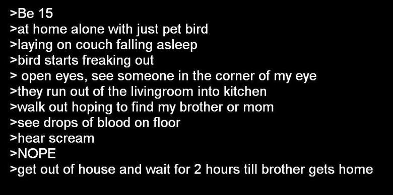 NOPE. this happened to me yesterday when i was home alone. eat home alone with just pet bird flaying on couch falling asleep gbird starts freaking out a open ey