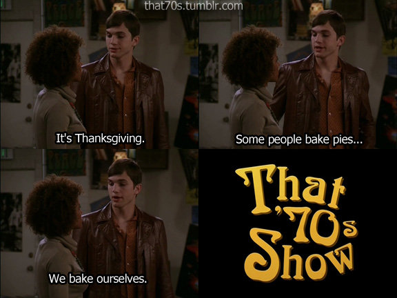 Oh you Kelso (2). . It' s Thanksgiving. Some people bake pies.,, We bake ourselves.. Named my kitten after him :3