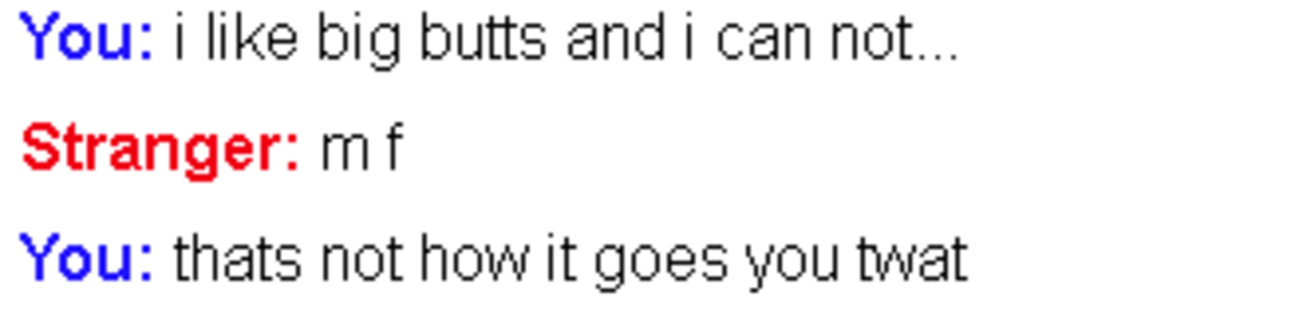 Omegle is a fun place. the worst one by far, maybe someone will find this funny The beginning of a great friendship i cry everytime. You: i like big butts and i