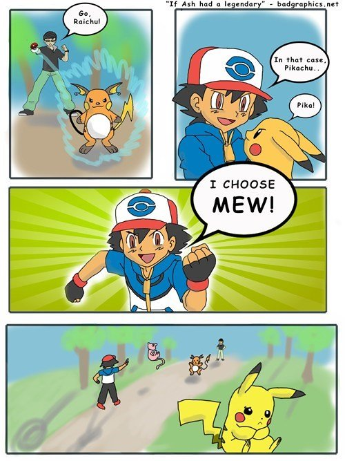 Ooh. It's funny because it sounds like what he might say in that situation anyway. Not OC. If Aish had l ruhe: s. n: 1' In that Lt as: '. ash sucks to much to catch a legendary pokemon he cant even grow up