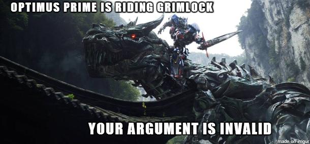 Optimus Prime is riding Grimlock. Your argument is invalid. gur