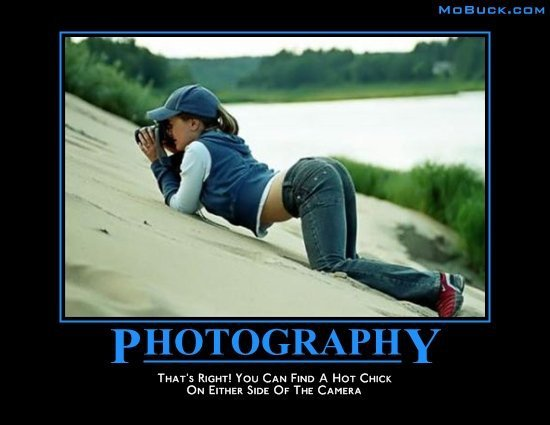 Photography! Important !. . THAT' S RIGHT! You Car: FIND A HOT CHIC: Chu EITHER SIDE tor THE CAMERA. Ah man, I love the pictures she takes!