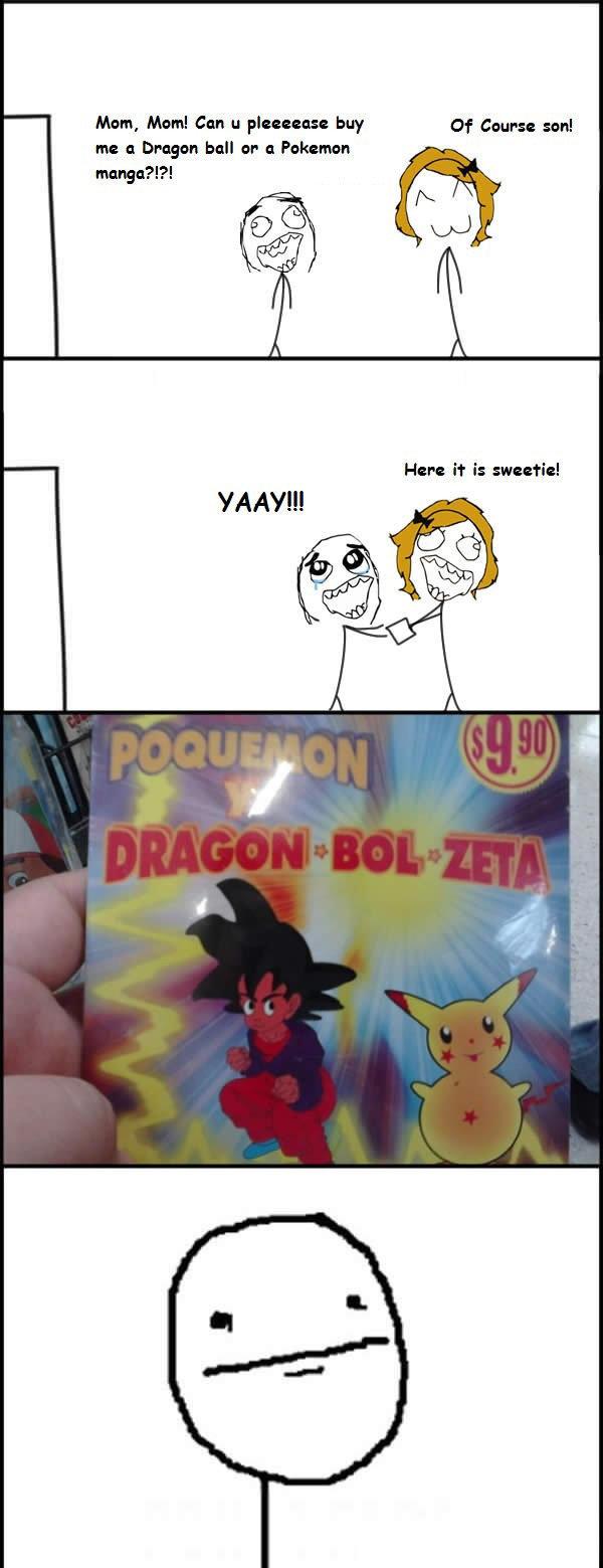 Pokemon Ball Z. Damn mexican people.