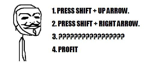 Profit. Enjoy.. >see this post >press shift+down arrow >PROFIT