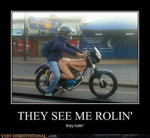 Rollin'. The hatin'. THEY SEE NIE ROLE? they hatin'