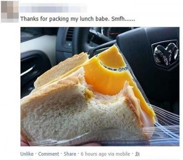 Sandwich Fail. . Thanks for packing my lunch babe. 'airi' lti' Mill. Cant you wait a day before reposting off the front page?