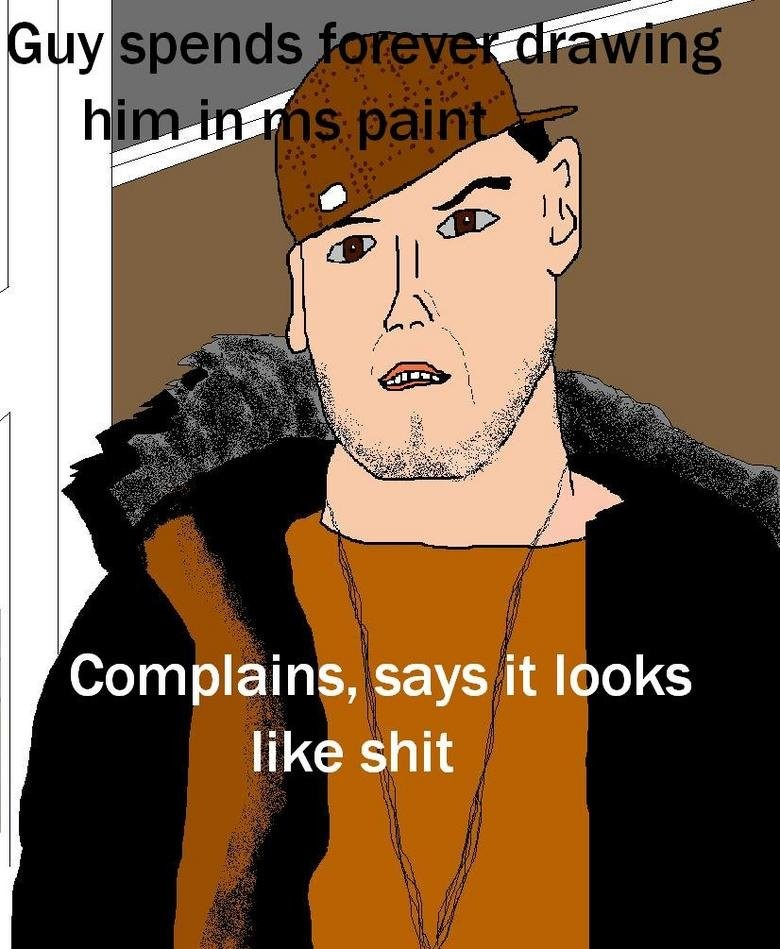 SBS MS Paint. . Complains, sayest looks like shit. i looks like