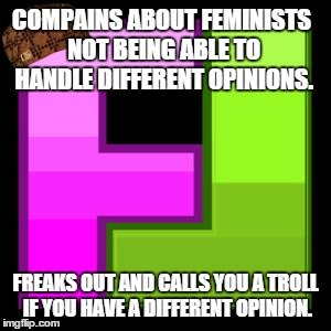 Scumbag FunnyJunk. Basically this whole site.. HEM. Ok, just calm down. Relax man, it's ok now. Who dared to disagree with you, and on what?