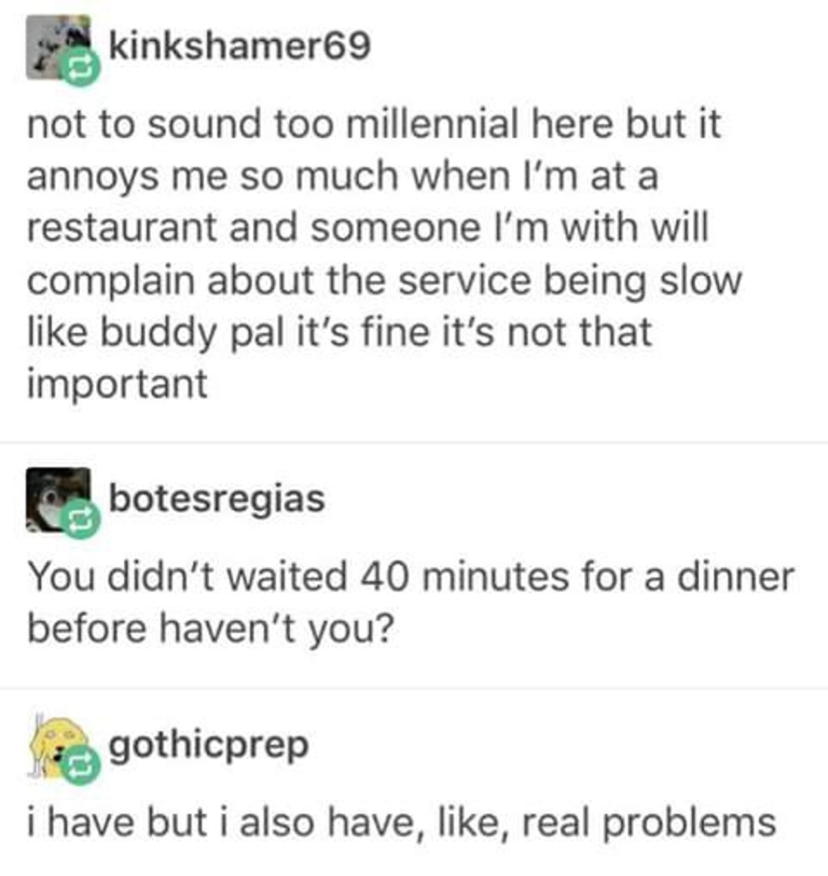 smooth ignorant available Vulture. .. As a millennial, I don't know what he's on about. There's a finite number of people that a restaurant can hold. If I'm sitting at a table, there's a reasonable
