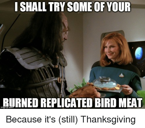 """Star Trek Turkey Day. . I SHAH THY SOME Ill' """"lull Because it' s (still) Thanksgiving. Everyday is right for pie too."""