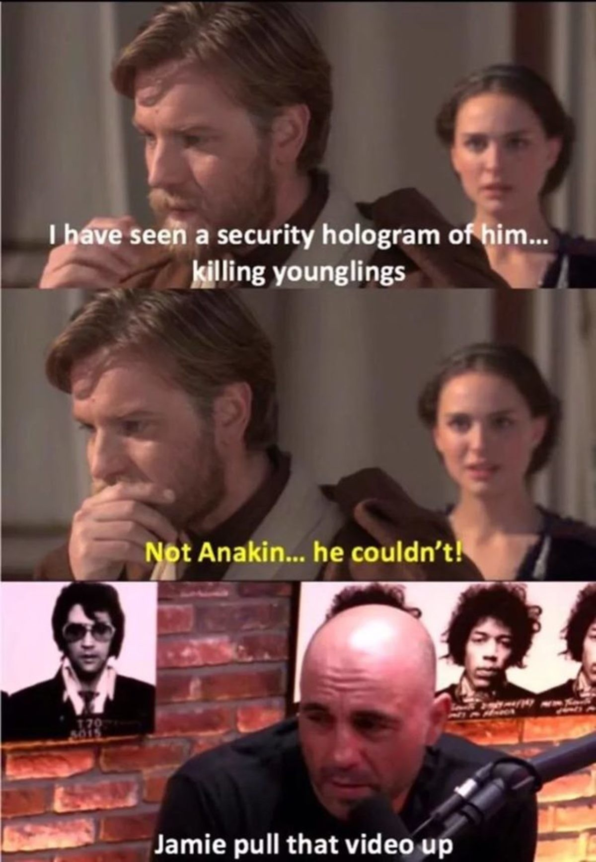 Star Wars Joe Rogan. .. laughs every time he says younglings to the point where he has to cover his face just to make it filmable.