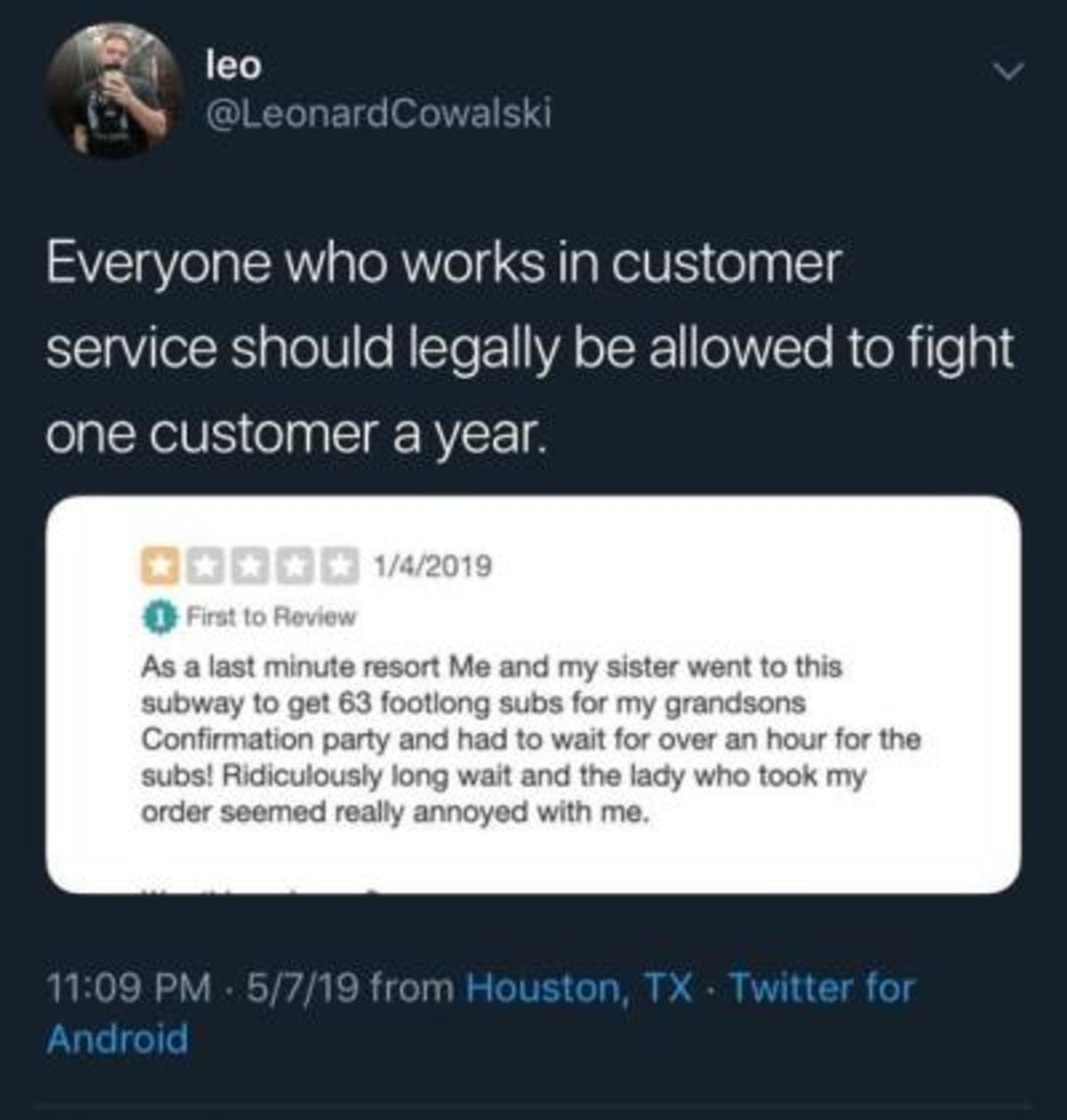 """Subway. .. I used to work in a small sub shop and the one and only time a customer came and asked for 40 subs to be made asap coworker said """"No, off"""""""