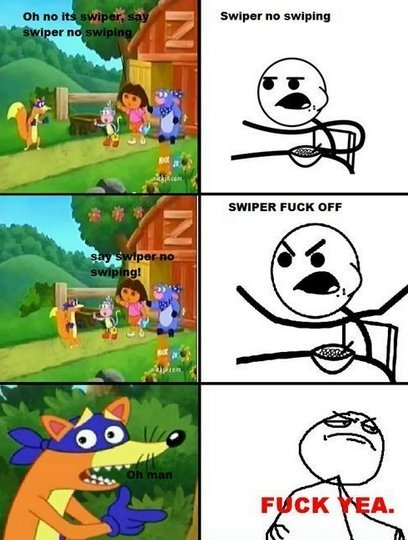 swiper no swiping!. check out my other funnies! pictures/1947885/oh+4chan/ pictures/1948479/oh+ghastly/. swipe: rm swiping SNIPER FUCK EFF