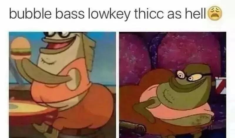 T H I C C. . bubble bass ' lla' littal. as helm's. 3 It) at. There's a thin line between fat and thick If the line was thicker I'd it tho.