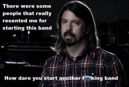 """""""That Dave Grohl"""". .. Those sort of complaints are stupid. But now I'm curious to hear him do reggae."""